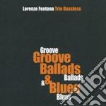 Lorenzo Fontana Trio Bassless - Groove Ballads & Blues cd musicale di Lorenzo fontana trio