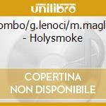 E.colombo/g.lenoci/m.magliocchi - Holysmoke cd musicale di E.COLOMBO/G.LENOCI/M