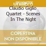 Claudio Giglio Quartet - Scenes In The Night cd musicale di GIGLIOQUART CLAUDIO