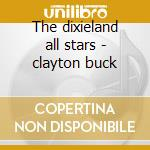 The dixieland all stars - clayton buck cd musicale di B.clayton/l.carter/b.freeman &
