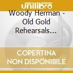 Woody Herman - Old Gold Rehearsals 1944 cd musicale di Woody Herman