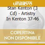 Artistry in kenton 37-46 - kenton stan cd musicale di Stan kenton (3 cd)