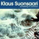 Klaus Suonsaari - Something In Common cd musicale di Klaus Suonsaari
