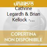 Cathrine Legardh & Brian Kellock - Gorgeous Creature cd musicale di LEGARDH CATHRINE & B