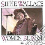 Sippie Wallace - Women Be Wise cd musicale di Wallace Sippie