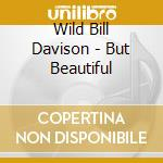 Wild Bill Davison - But Beautiful cd musicale di Wild bill davison