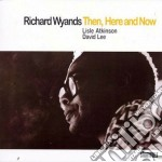 Richard Wyands - Then, Here And Now cd musicale di Richard Wyands