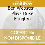 Ben Webster - Plays D.ellington + 2 Bt cd musicale di Ben Webster