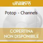 Potop - Channels cd musicale di POTOP