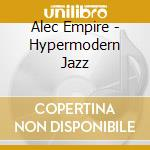 Alec Empire - Hypermodern Jazz cd musicale di Alec Empire
