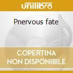 Pnervous fate cd musicale