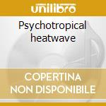 Psychotropical heatwave cd musicale di Prince charming pres