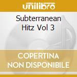 Subterranean Hitz Vol 3 cd musicale di Artisti Vari