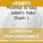Mokhtar Al Said - Jalilah's Raks Sharki 1 cd musicale di Al said mokhtar