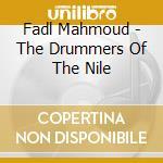 Fadl Mahmoud - The Drummers Of The Nile cd musicale di Mahmoud Fadl