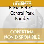 Bobe' Eddie - Central Park Rumba cd musicale di Eddie Bobe'