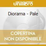 Diorama - Pale cd musicale di DIORAMA