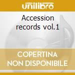 Accession records vol.1 cd musicale