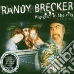 Randy Brecker - Hangin'in The City cd musicale di Randy Brecker