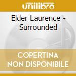 SURROUNDED cd musicale di ELDER LAURENCE