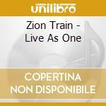LIVE AS ONE cd musicale di Train Zion