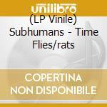 (LP VINILE) Time flies/rats lp vinile di SUBHUMANS