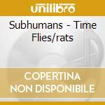 Subhumans - Time Flies/rats cd musicale di SUBHUMANS