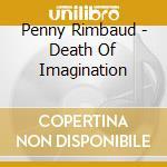 DEATH OF IMAGINATION cd musicale di Rimbaud Penny