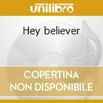 Hey believer cd musicale