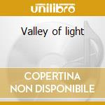 Valley of light cd musicale