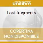 Lost fragments cd musicale