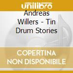 Tin drum stories 00 cd musicale di Andreas Willers
