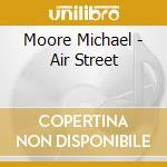 Moore Michael - Air Street cd musicale di Michael Moore