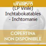 (LP VINILE) Inchtomanie lp vinile di Inchtabokatables