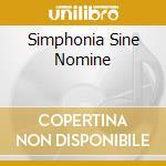 SIMPHONIA SINE NOMINE                     cd musicale di ATARAXIA