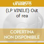 (LP VINILE) Out of rea lp vinile