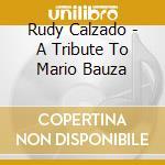 Rudy Calzado - A Tribute To Mario Bauza cd musicale di CALZADO RUDY