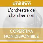 L'orchestre de chamber noir cd musicale