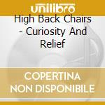 CURIOSITY AND RELIEF cd musicale di HIGH BACK CHAIRS