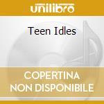 TEEN IDLES                                cd musicale di Idles Teen