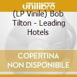 (LP VINILE) LEADING HOTELS lp vinile di Tilton Bob