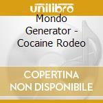 Mondo Generator - Cocaine Rodeo cd musicale di Generator Mondo