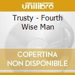 Trusty - Fourth Wise Man cd musicale di TRUSTY