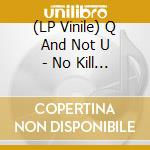 (LP VINILE) NO KILL NO BEEP BEEP lp vinile di Q AND NOT U