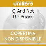Q And Not U - Power cd musicale di Q AND NOT U