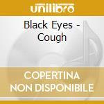 Black Eyes - Cough cd musicale di Eyes Black