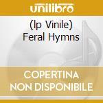 (LP VINILE) FERAL HYMNS lp vinile di LUNGFISH