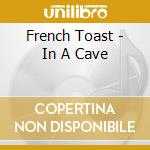 IN A CAVE cd musicale di Toast French
