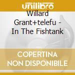 IN THE FISHTANK cd musicale di G.c.+telefunk Willard