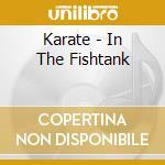 Karate - In The Fishtank cd musicale di KARATE